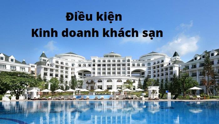 Tìm hiểu điều kiện kinh doanh khách sạn và thủ tục cần thiết