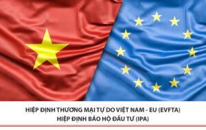 Hiệp định EVFTA- đòn bẩy cho quan hệ thương mại – đầu tư với Việt Nam